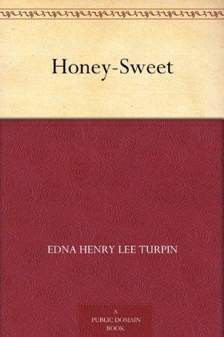Honey-Sweet  by  Edna Henry Lee Turpin