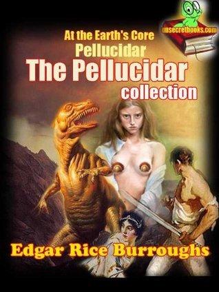 The Pellucidar Collection: At the Earths Core / Pellucidar / Edgar Rice Burroughs