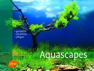 Aquascapes: Gestalten, einrichten, pflegen  by  Wolfgang Dengler