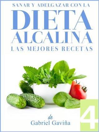 Dieta Alcalina 4: Las Mejores Recetas Alcalinas | Exquisita Cocina casi Vegetariana  by  Gabriel Gaviña