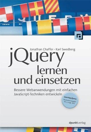 jQuery lernen und einsetzen: Bessere Webanwendungen mit einfachen JavaScript-Techniken entwickeln Jonathan Chaffer
