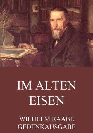 Im alten Eisen: Erweiterte Ausgabe  by  Wilhelm Raabe