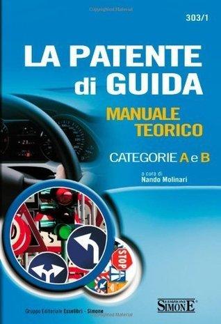 La patente di guida. Manuale teorico categorie A e B N. Molinari