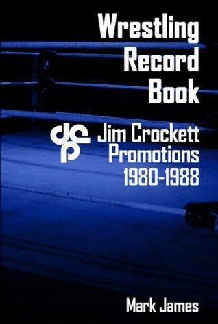 Wrestling Record Book: Jim Crockett Promotions 1980-1988 Mark James