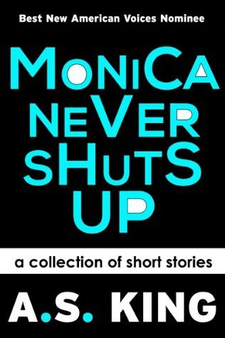 Monica Never Shuts Up  by  A.S. King