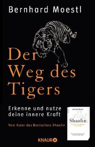 Der Weg des Tigers: Erkenne und nutze deine innere Kraft  by  Bernhard Moestl