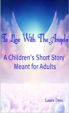 To Live With The Angels  by  Laura Deni