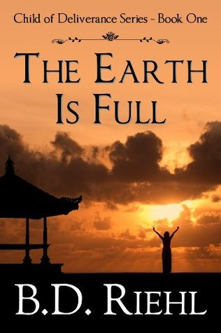 The Earth Is Full (Child of Deliverance, #1)  by  B.D. Riehl