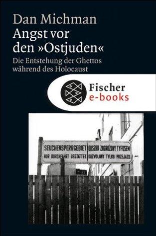 Angst vor den Ostjuden: Die Entstehung der Ghettos während des Holocaust Dan Michman