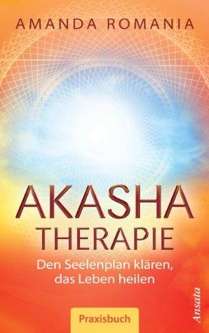 Akasha-Therapie: Den Seelenplan klären, das Leben heilen. Praxisbuch  by  Amanda Romania