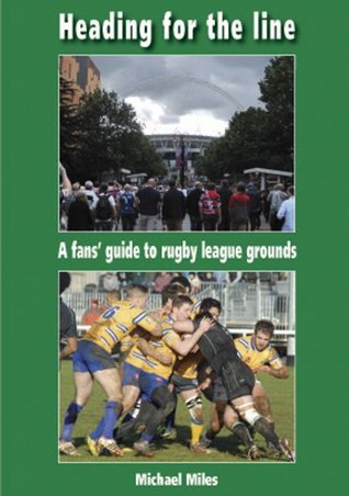 Heading for the line: A fans guide to rugby league grounds Michael Miles
