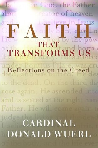Faith That Transforms Us: Reflections on the Creed Donald Wuerl