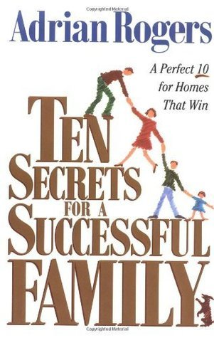 Ten Secrets for a Successful Family: A Perfect 10 for Homes that Win  by  Adrian Rogers