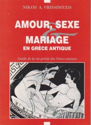 AMOUR, SEXE ET MARRIAGE EN GRÈCE ANTIQUE Nikolaos A. Vrisimtzis