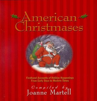 American Christmases: Firsthand Accounts of Holiday Happenings from Early Days to Modern Times Joanne Martell