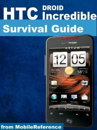 HTC Droid Incredible Survival Guide - Step-by-Step User Guide for Droid Incredible: Using Hidden Features and Downloading FREE eBooks  by  Toly K.