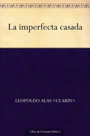 La imperfecta casada  by  Leopoldo Alas Clarín