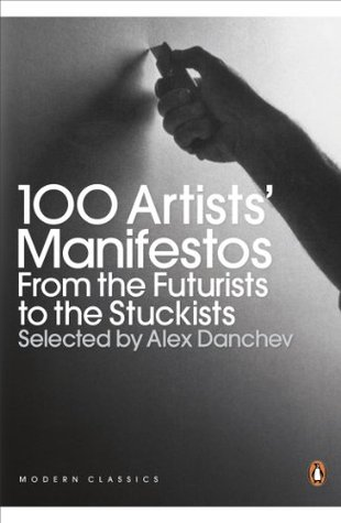 100 Artists Manifestos: From the Futurists to the Stuckists Alex Danchev