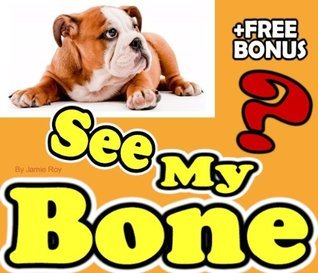 Did You See My Bone? A Kids Learn to Read Fun Book with Beautiful Photos and a Sweet Story (Free Bonus: 30+ Free Online Kids Jigsaw Puzzle Games!) (Read ... Children Books | Read Aloud Books for Kids) Jamie Roy