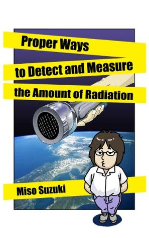Proper Ways to Detect and Measure the Amount of Radiation Miso  Suzuki