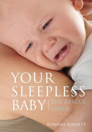 Your Sleepless Baby: The Rescue Guide Rowena Bastin Bennett