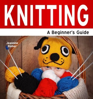 Knitting: A Beginners Guide (Need2Know Books) Jeannine Romer