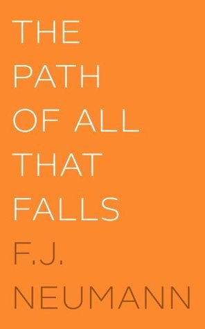 The Path Of All That Falls  by  F.J. Neumann
