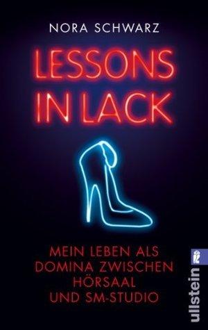 Lessons in Lack: Mein Leben als Domina zwischen Hörsaal und SM-Studio  by  Nora Schwarz