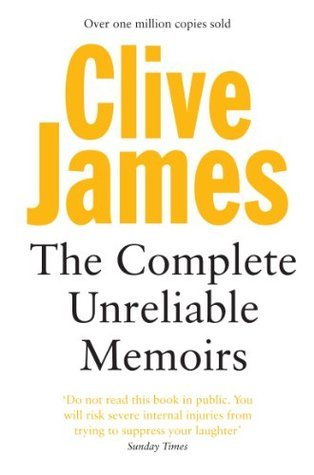 The Complete Unreliable Memoirs  by  Clive James