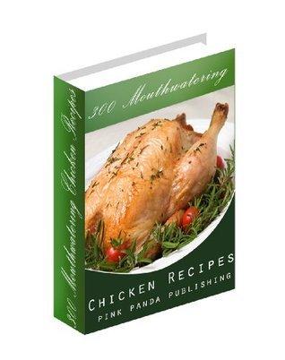 300 Mouthwatering Chicken Recipes (Pink Panda Publishing)  by  Pink Panda Publishing