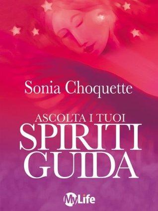 Ascolta i tuoi spiriti guida (Spiritualità e tecniche energetiche)  by  Sonia Choquette