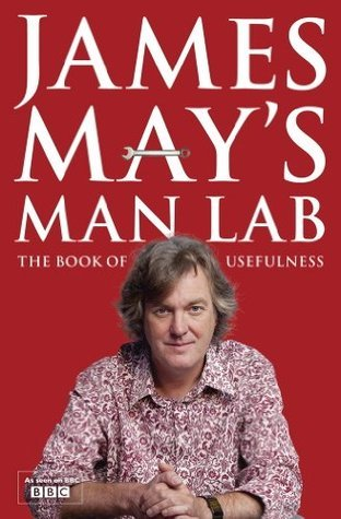 James Mays Man Lab: The Book of Usefulness James May