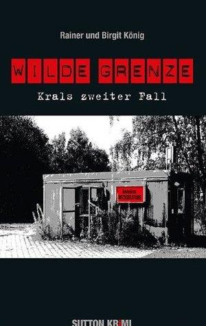 Wilde Grenze: Krals zweiter Fall Rainer König