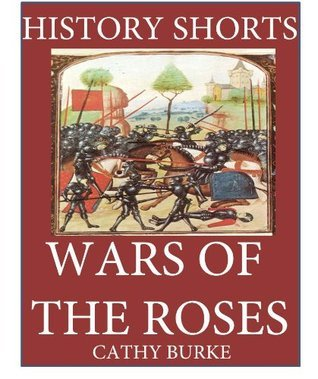 History Shorts: Wars of the Roses  by  Cathy Burke