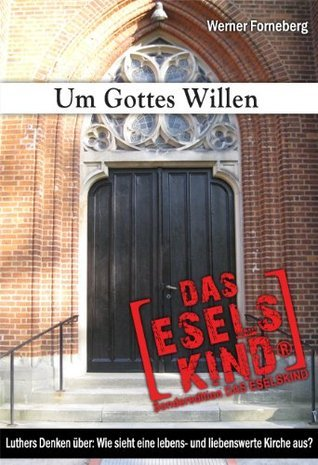 Um Gottes Willen (100 Seiten) (German Edition)  by  Werner  Forneberg