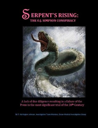 SERPENTS RISING: The OJ Simpson Conspiracy  by  Harrington Johnson, T.