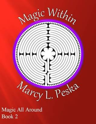 Magic Within (Magic All Around, #2)  by  Marcy L. Peska