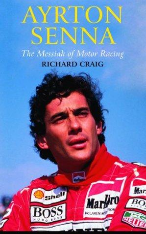 Ayrton Senna: The Messiah of Motor Racing  by  Richard Craig