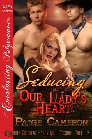 Seducing Our Ladys Heart [Commando Cowboys and Renegade Texans Unite 2] Paige Cameron