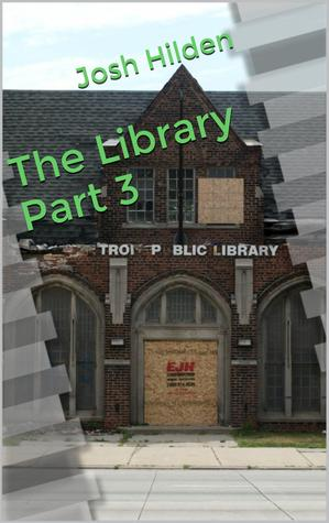 The Library Part 3 (Free Story Friday Season 2, #11)  by  Josh Hilden