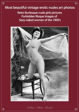 Most beautiful vintage erotic nudes art photos retro burlesque nude girls pictures forbidden risque images sexy naked women of the 1900s photo book Libero Photo Books