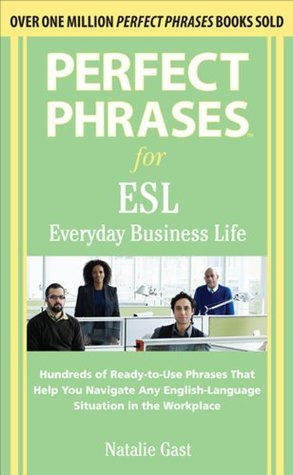 Perfect Phrases ESL Everyday Business (Perfect Phrases Series)  by  Natalie Gast