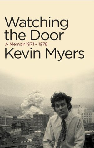 Watching the Door: A Memoir 1971-78  by  Kevin Myers