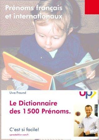 Dictionnaire des 1.500 Prénoms. Origine et signification.  by  Uwe Freund