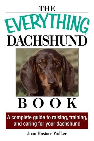 The Everything Daschund Book: A Complete Guide To Raising, Training, And Caring For Your Daschund  by  Joan Hustace Walker