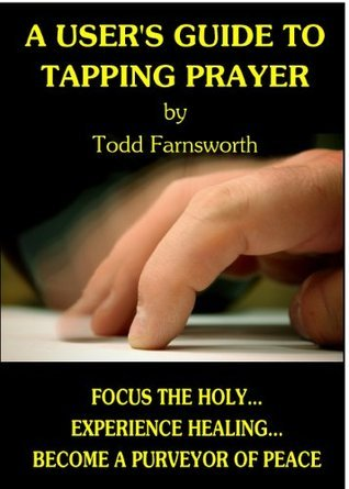 A Users Guide to Tapping Prayer (Volume 1)  by  Todd Farnsworth