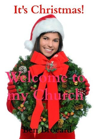 Its Christmas! Welcome to my Church Ben Brocard