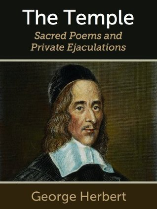 The Temple: Sacred Poems and Private Ejaculations George Herbert