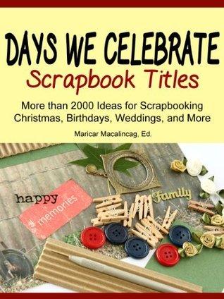 Days We Celebrate: Scrapbook Titles (The Scrapbook Titles Library) Maricar Macalincag