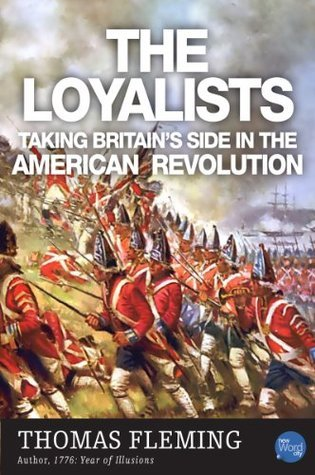 The Loyalists: Taking Britains Side in the American Revolution Thomas J. Fleming